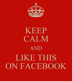 Poster: KEEP CALM AND LIKE THIS ON FACEBOOK