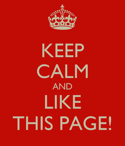 Poster: KEEP CALM AND LIKE THIS PAGE!