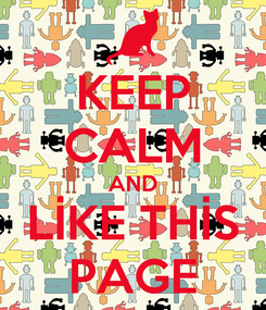 Poster: KEEP CALM AND LİKE THİS PAGE