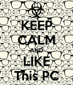 Poster: KEEP CALM AND LIKE This PC