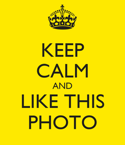 Poster: KEEP CALM AND LIKE THIS PHOTO