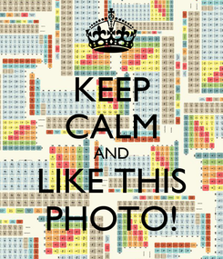 Poster: KEEP CALM AND LIKE THIS PHOTO!