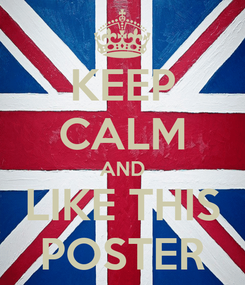 Poster: KEEP CALM AND LIKE THIS POSTER