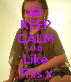 Poster: KEEP CALM AND Like This x