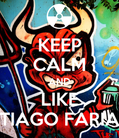 Poster: KEEP CALM AND LIKE TIAGO FARIA