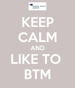 Poster: KEEP CALM AND LIKE TO  BTM
