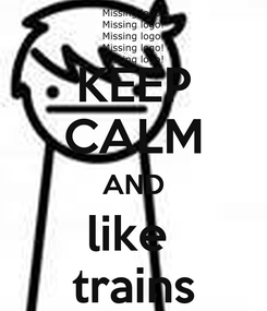 Poster: KEEP CALM AND like  trains
