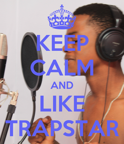 Poster: KEEP CALM AND LIKE TRAPSTAR
