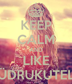 Poster: KEEP CALM AND LIKE TÜDRUKUTELE