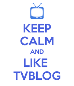 Poster: KEEP CALM AND LIKE  TVBLOG
