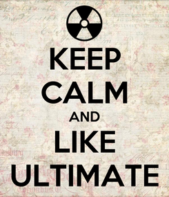 Poster: KEEP CALM AND LIKE ULTIMATE