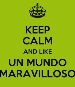 Poster: KEEP CALM AND LIKE UN MUNDO MARAVILLOSO