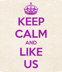 Poster: KEEP CALM AND LIKE US