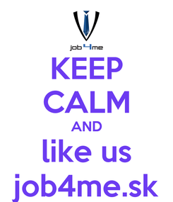 Poster: KEEP CALM AND like us job4me.sk