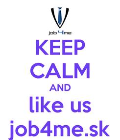 Poster: KEEP CALM AND like us job4me.sk