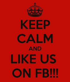 Poster: KEEP CALM AND LIKE US  ON FB!!!