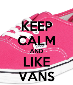 Poster: KEEP CALM AND LIKE VANS