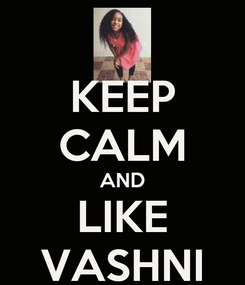 Poster: KEEP CALM AND LIKE VASHNI