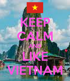 Poster: KEEP CALM AND LIKE VIETNAM
