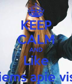 Poster: KEEP CALM AND Like Visiems apie viską.