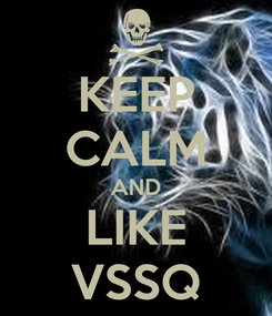 Poster: KEEP CALM AND LIKE VSSQ
