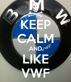 Poster: KEEP CALM AND LIKE VWF
