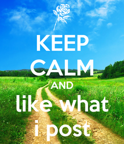 Poster: KEEP CALM AND like what i post