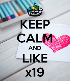 Poster: KEEP CALM AND LIKE x19