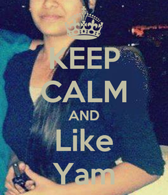 Poster: KEEP CALM AND Like Yam