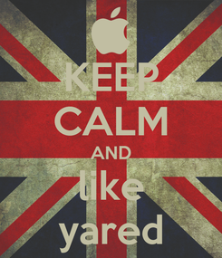 Poster: KEEP CALM AND like yared