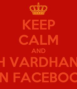 Poster: KEEP CALM AND LIKE YASH VARDHAN SHARMA ON FACEBOOK