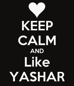 Poster: KEEP CALM AND Like YASHAR