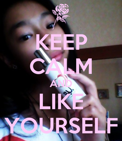 Poster: KEEP CALM AND LIKE YOURSELF