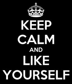 Poster: KEEP CALM AND LIKE YOURSELF