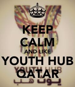 Poster: KEEP CALM AND LIKE YOUTH HUB QATAR