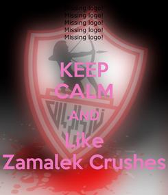 Poster: KEEP CALM AND Like Zamalek Crushes