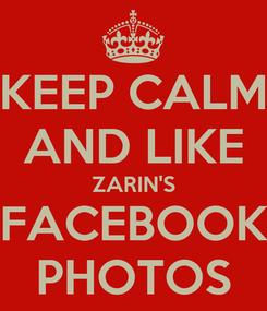 Poster: KEEP CALM AND LIKE ZARIN'S FACEBOOK PHOTOS