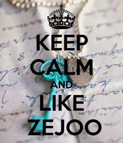 Poster: KEEP CALM AND LIKE   ZEJOO