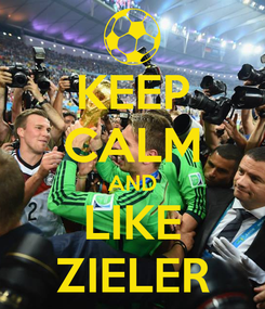 Poster: KEEP CALM AND LIKE ZIELER