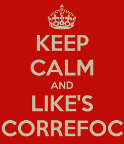 Poster: KEEP CALM AND LIKE'S CORREFOC