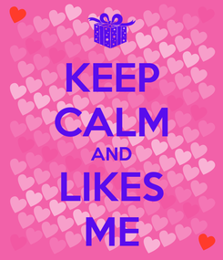 Poster: KEEP CALM AND LIKES ME