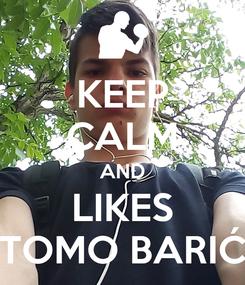Poster: KEEP CALM AND LIKES TOMO BARIĆ