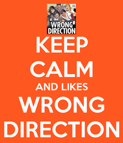 Poster: KEEP CALM AND LIKES WRONG DIRECTION