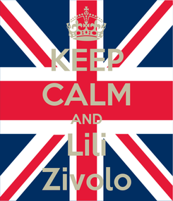 Poster: KEEP CALM AND Lili Zivolo