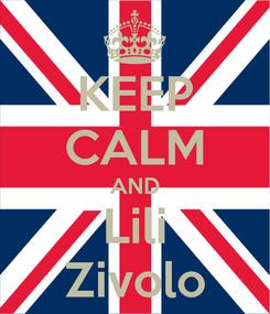 Poster: KEEP CALM AND Lili Zivolo