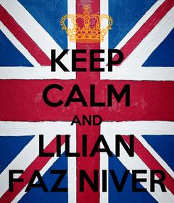Poster: KEEP CALM AND LILIAN FAZ NIVER