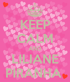 Poster: KEEP CALM AND LILIANE PIRANHA