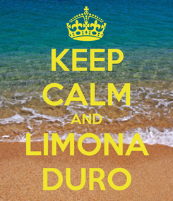 Poster: KEEP CALM AND LIMONA DURO
