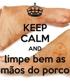 Poster: KEEP CALM AND limpe bem as mãos do porco