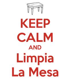 Poster: KEEP CALM AND Limpia La Mesa